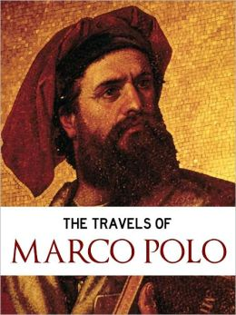 ALL TIME WORLDWIDE BESTSELLER: THE TRAVELS OF MARCO POLO (Complete and Unabridged Nook Edition) by MARCO POLO [Travels through China, Mongolia, Persia Kublai Khan] MARCO POLO'S TRAVELS Complete & Unabridged NOOKBook (Complete Works of Marco Polo Series)