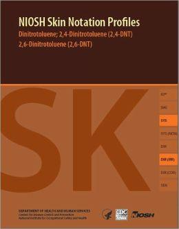 NIOSH Skin Notation Profiles: Dinitrotoluene; 2,4-Dinitrotoluene (2,4-DNT) 2,6-Dinitrotoluene (2,6-DNT)