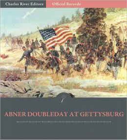 Official Records of the Union and Confederate Armies: General Abner Doubleday's Account of Gettysburg and the Pennsylvania Campaign (Illustrated)