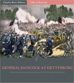 Official Records of the Union and Confederate Armies: General Winfield Scott Hancock's Account of Gettysburg and the Pennsylvania Campaign (Illustrated)