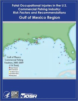 Fatal Occupational Injuries in the U.S. Commercial Fishing Industry: Risk Factors and Recommendations Gulf of Mexico Region