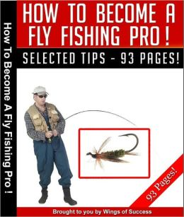 How To Become A Fly Fishing Pro!