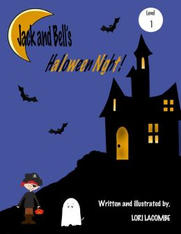 Level (1) Early Reader: JACK AND BELL'S HALLOWEEN NIGHT! Beginning Reader Series: Jack and Bell Books #9