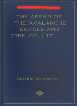 The Affair of the 'Avalanche Bicycle and Tyre, Co., Ltd.': A Mystery/Detective, Short Story Classic By Arthur Morrison!
