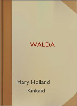 Walda: A Romance/Religion Classic By Mary Holland Kinkaid!