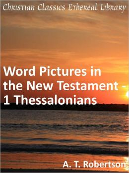 Word Pictures in the New Testament - 1 Thessalonians