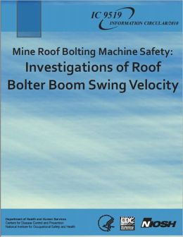 Mine Roof Bolting Machine Safety: Investigation of Roof Bolter Boom Swing Velocity