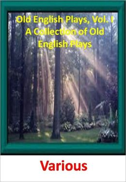 Old English Plays, Vol. I A Collection of Old English Plays w/ Direct link technology (A Classic Western Drama)