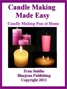 Candle Making Made Easy - Candle Making Fun at Home