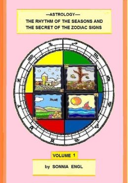 Astrology-The Rhythm of the Seasons and the Secret of the Zodiac Signs-Volume 1