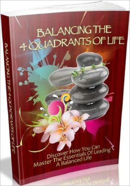 Stays on Track - Balancing the 4 Quadrants of Life - Discover How You Can Master the Essentials of Leading a Balanced Life