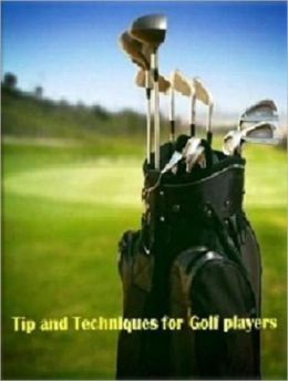 Tips and Techniques for Golf Players - Play Like a Pro!