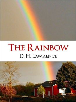 THE RAINBOW (100 Greatest Novels of the Twentieth Century Collection) BY D.H. LAWRENCE Banned for Over 10 Years [Nook] The Rainbow by DH Lawrence Acclaimed Author of Sons and Lovers, Lady Chatterley's Lover, Women in Love NOOKbook Special Edition