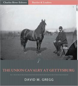Battles & Leaders of the Civil War: The Union Cavalry at Gettysburg (Illustrated)