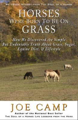 HORSES WERE BORN TO BE ON GRASS - How We Discovered the Simple But Undeniable Truth About Grass, Sugar, Equine Diet, & Lifestyle: Another eBook Nugget from The Soul of a Horse