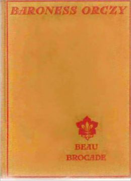 Beau Brocade: A Romance/Adventure Classic By Baroness Emmuska Orczy! AAA+++