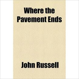 Where The Pavement Ends: A Romance Classic By John Russell!