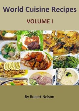 World Cuisine Recipes: Volume I - Exotic Recipes from Germany, France, Greece, Ireland and Russia