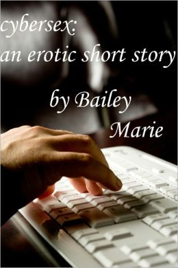 Cybersex: an erotic short story