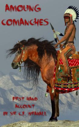 Among Comanches: The First-Hand Account of a Frontier Backwoodsman-- Illustrated