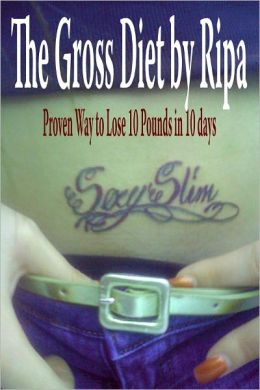 Diet: The Gross Diet by Ripa Proven Way to Lose 10 Pounds in 10 days