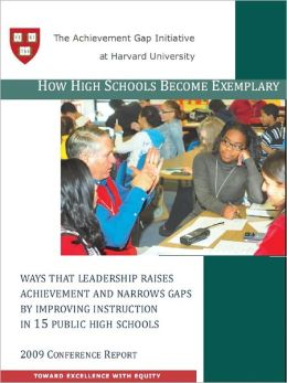 How High Schools Become Exemplary: Ways that Leadership Raises Achievement and Narrows Gaps by Improving Instruction in 15 Public High Schools