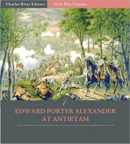 General Edward Porter Alexander at Chancellorsville: Account of the Battle from His Memoirs (Illustrated)