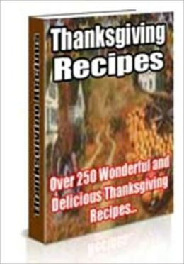Thanksgiving Recipes - Over 250 Wonderful and Delicious Thanksgiving Recipes