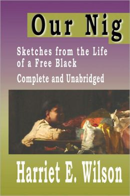 Our Nig : Sketches from the Life of a Free Black Complete and Unabridged