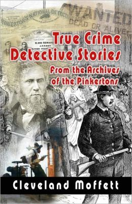 True Crime Detective Stories, From the Archives of the Pinkertons