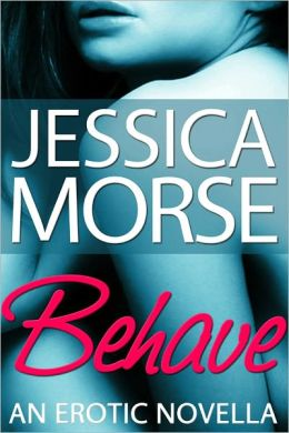 Behave (Contemporary Erotica Novella)