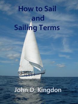 How to Sail with Sailing Terms and Boating Terms [with Pictures]: Sailboating and How to Sailboat Guide Book