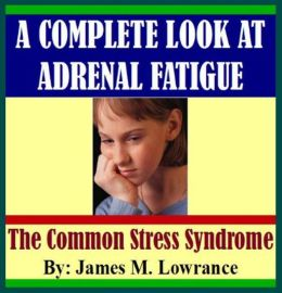 A Complete Look at Adrenal Fatigue
