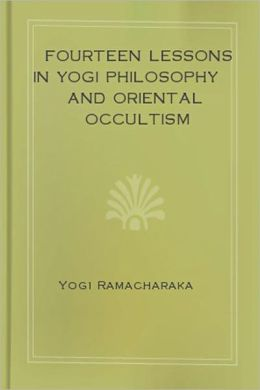 Fourteen Lessons in Yogi Philosophy and Oriental Occultism!