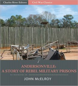 Andersonville: A Story of Rebel Military Prisons (Illustrated)