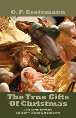 The True Gifts Of Christmas - Daily Advent Devotions For Those Who Journey To Bethlehem