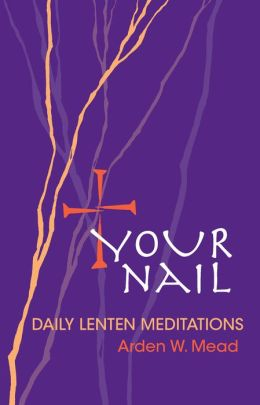 Your Nail - Daily Lenten Meditations