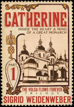 Catherine: Inside the Heart and Mind of a Great Monarch (for fans of Kate Morton, Hilary Mantel, and Barbara Erskine)