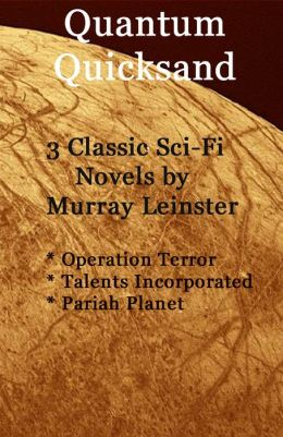 Quantum Quicksand: 3 Classic Sci-Fi Novels by Murray Leinster