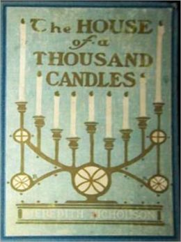 The House of a Thousand Candles: A Romance/Adventure Classic By Meredith Nicholson!