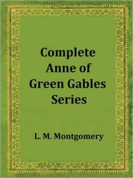 Complete Anne of Green Gables Series: 8 Classic Works Incl. Anne of Green Gables, Anne of Avonlea, Anne of the Island, Anne's House of Dreams, Rainbow Valley, Rilla of Ingleside, Chronicles of Avonlea and Further Chronicles of Avonlea