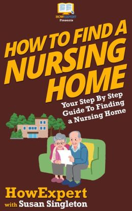 How To Find a Nursing Home - Your Step-By-Step Guide To Finding a Nursing Home