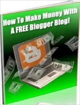 Money Making Opportunity - How to Make Money With A Free Blogger Blog