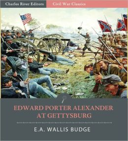Edward Porter Alexander at Gettysburg: Account of the Battle from His Memoirs (Illustrated)