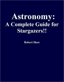 Astronomy: A Complete Guide for Stargazers!!