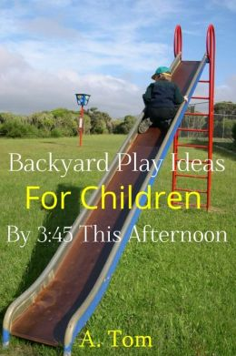Backyard Play Ideas for Children by 3:45 this Afternoon
