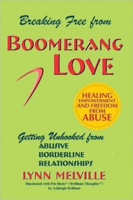 Breaking Free from Boomeranglove: Getting Unhooked from Abusive Borderline Relationships