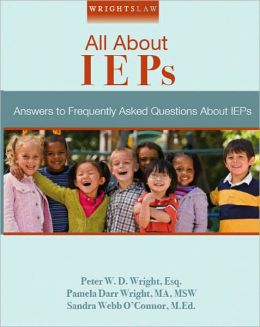 Wrightslaw: All About IEPs - Answers to Frequently Asked Questions About IEPs