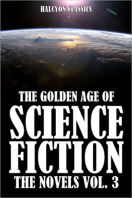 The Golden Age of Science Fiction: The Novels Vol. 3