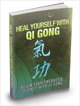 Heal Yourself With Qi Gong Begin Your Energetic Journey With Qi Gong And Revitalise The Qi Pathways Of Your Body For Better Health!